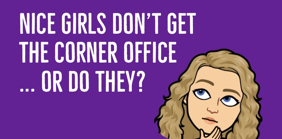 Nice girls don't get the corner office, or … do they?